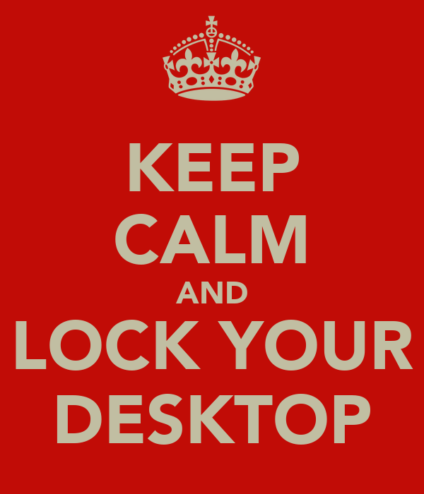 KEEP CALM AND LOCK YOUR DESKTOP