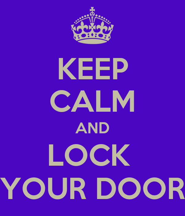 KEEP CALM AND LOCK  YOUR DOOR