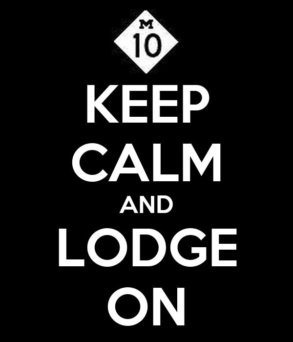 KEEP CALM AND LODGE ON
