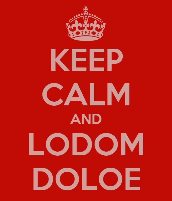 KEEP CALM AND LODOM DOLOE