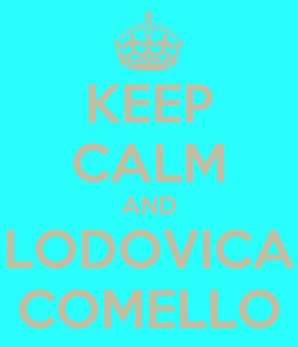 KEEP CALM AND LODOVICA COMELLO