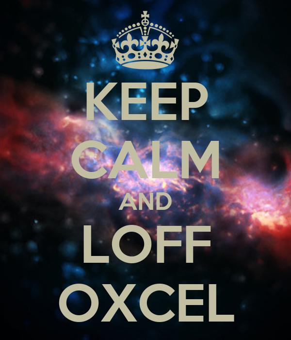 KEEP CALM AND LOFF OXCEL
