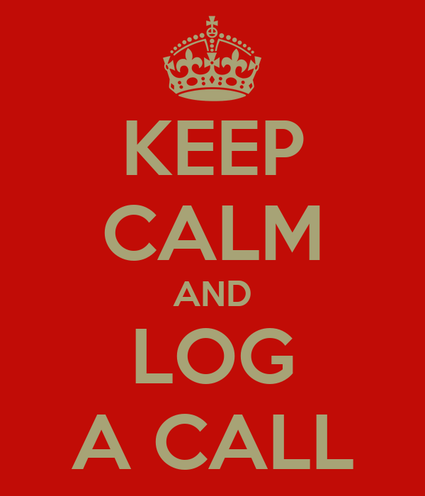 KEEP CALM AND LOG A CALL