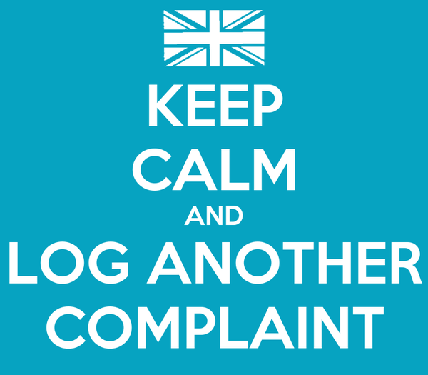 KEEP CALM AND LOG ANOTHER COMPLAINT