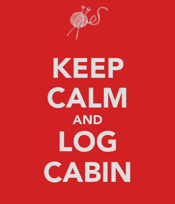 KEEP CALM AND LOG CABIN