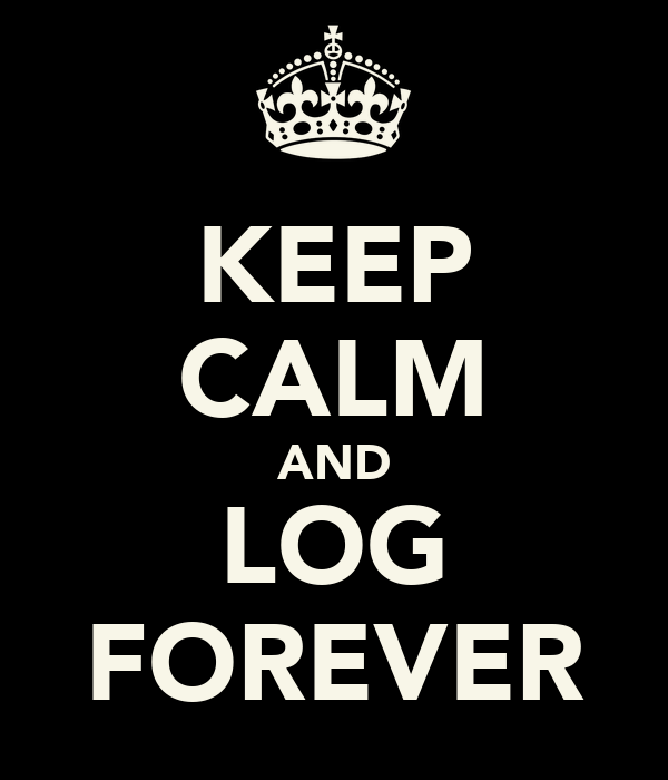 KEEP CALM AND LOG FOREVER