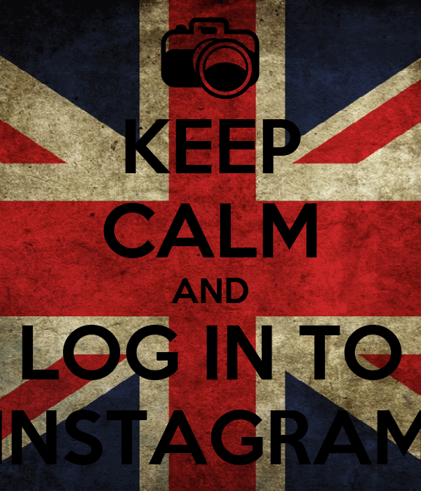 KEEP CALM AND LOG IN TO INSTAGRAM