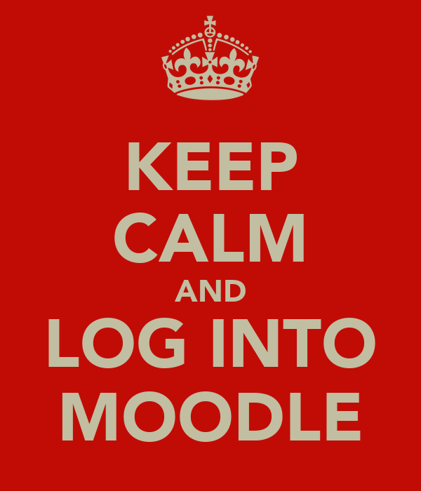 KEEP CALM AND LOG INTO MOODLE