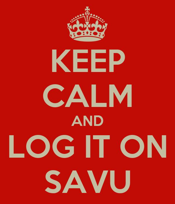 KEEP CALM AND LOG IT ON SAVU