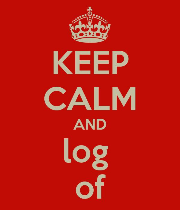 KEEP CALM AND log  of