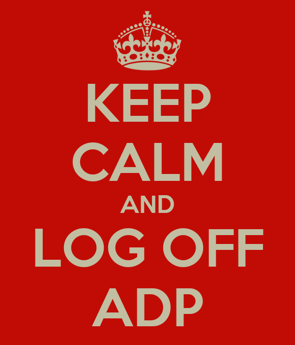 KEEP CALM AND LOG OFF ADP
