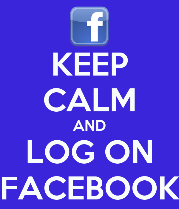 KEEP CALM AND LOG ON FACEBOOK