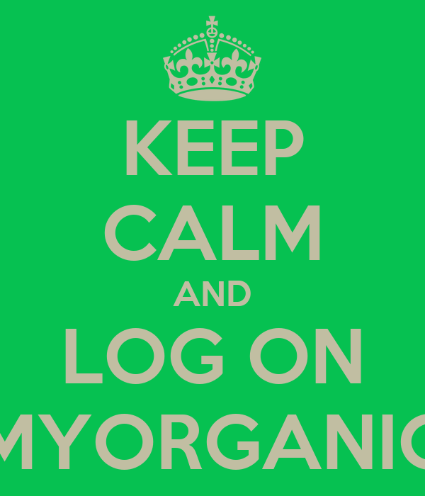 KEEP CALM AND LOG ON MYORGANIC