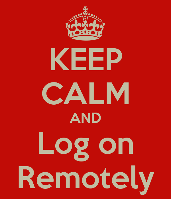 KEEP CALM AND Log on Remotely