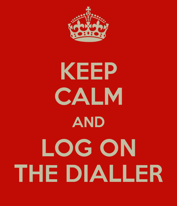 KEEP CALM AND LOG ON THE DIALLER