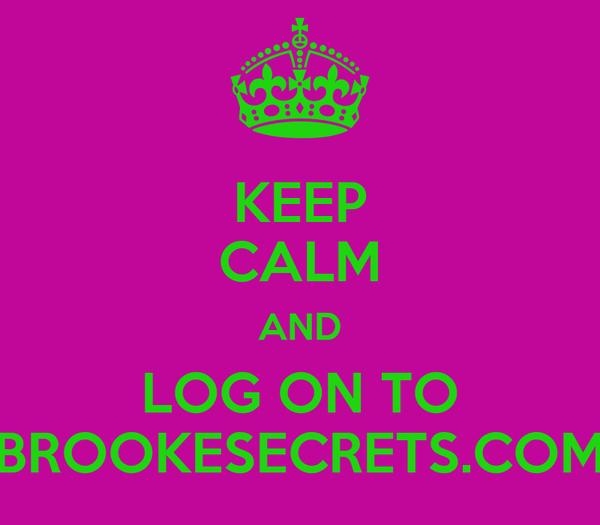 KEEP CALM AND LOG ON TO BROOKESECRETS.COM