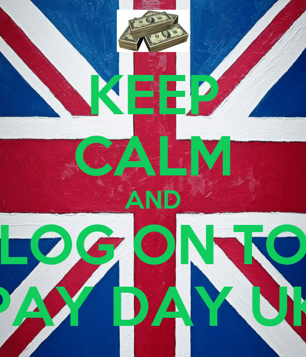 KEEP CALM AND LOG ON TO PAY DAY UK