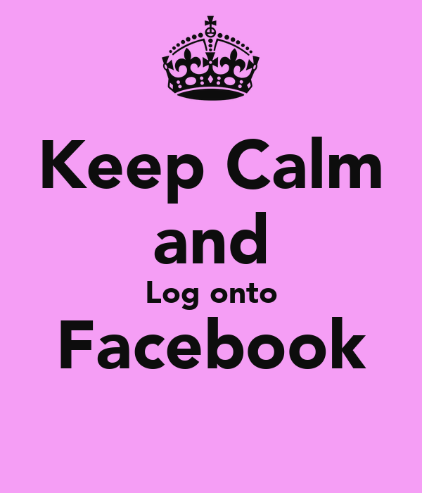 Keep Calm and Log onto Facebook