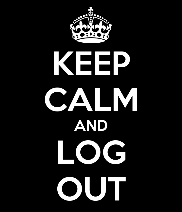 KEEP CALM AND LOG OUT