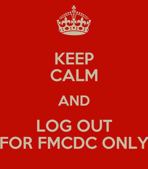 KEEP CALM AND LOG OUT FOR FMCDC ONLY