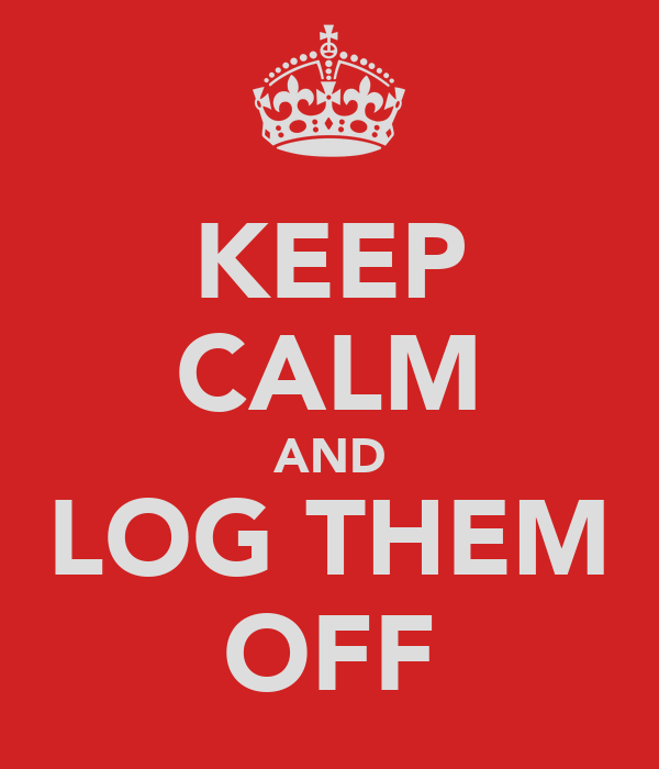KEEP CALM AND LOG THEM OFF