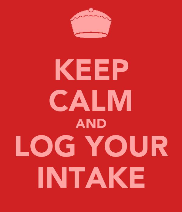KEEP CALM AND LOG YOUR INTAKE
