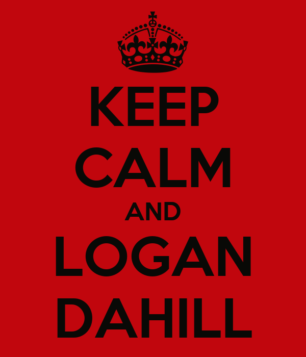KEEP CALM AND LOGAN DAHILL