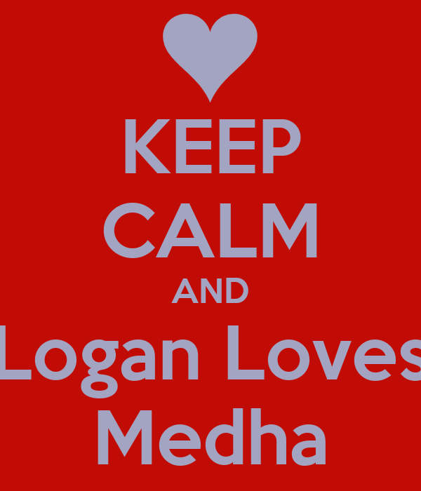 KEEP CALM AND Logan Loves Medha