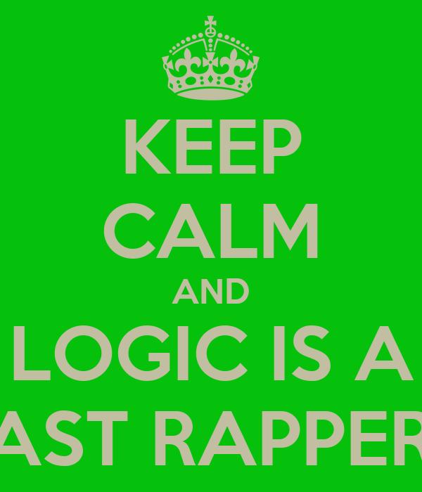 KEEP CALM AND LOGIC IS A BEAST RAPPER D