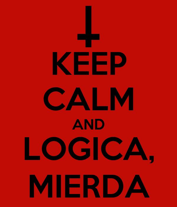 KEEP CALM AND LOGICA, MIERDA
