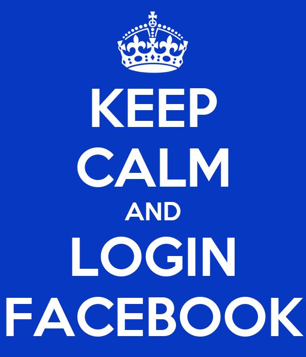 KEEP CALM AND LOGIN FACEBOOK