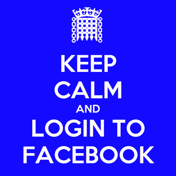 KEEP CALM AND LOGIN TO FACEBOOK
