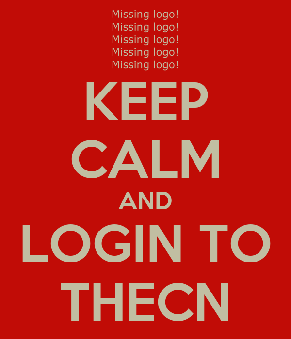 KEEP CALM AND LOGIN TO THECN