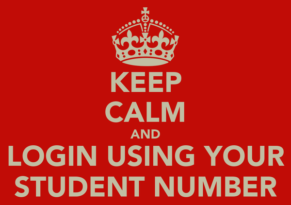 KEEP CALM AND LOGIN USING YOUR STUDENT NUMBER