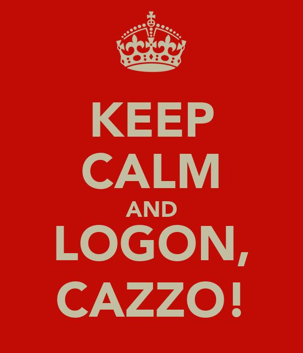 KEEP CALM AND LOGON, CAZZO!