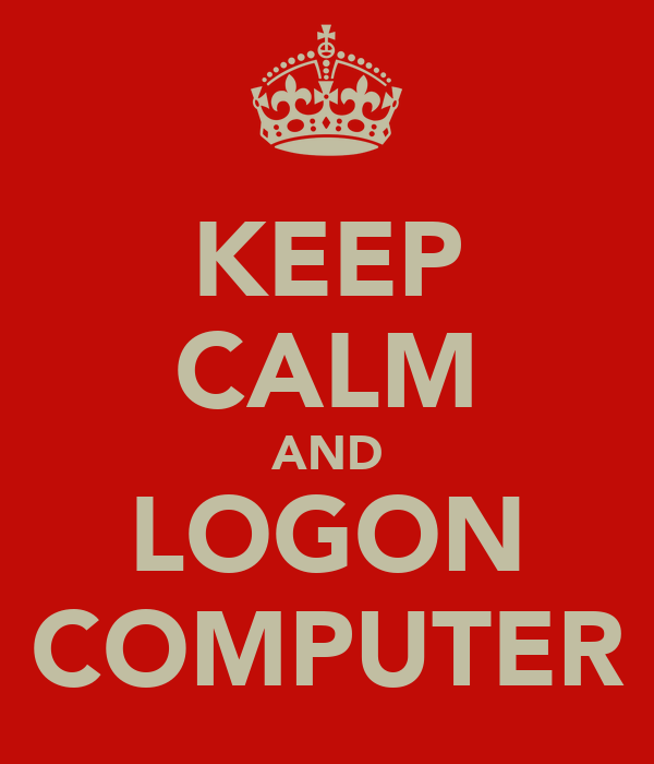 KEEP CALM AND LOGON COMPUTER