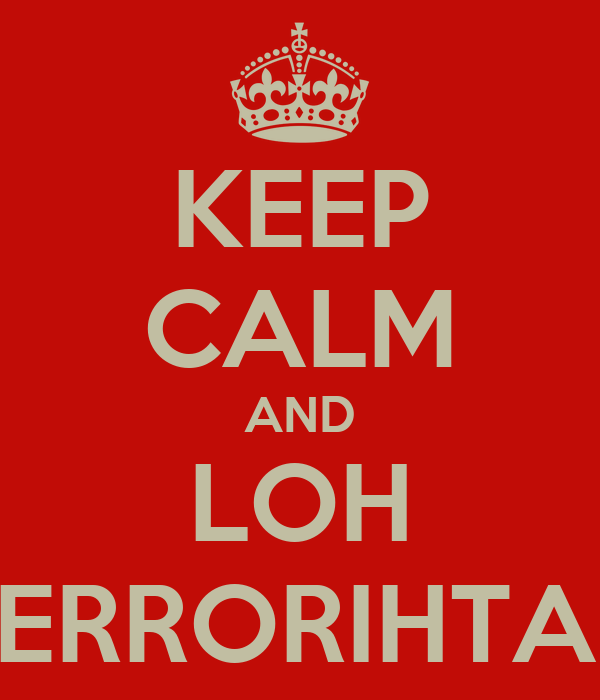 KEEP CALM AND LOH TERRORIHTAH