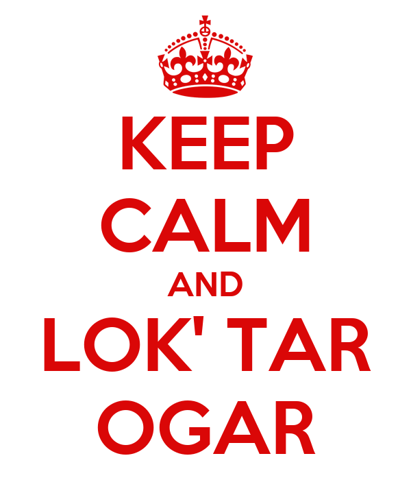 Keep Calm And Lok Tar Ogar Poster Mengran911 Keep Calm O Matic Lok'tar ogar = victory or death (a war cry) 4 (hpg 134)12. keep calm o matic