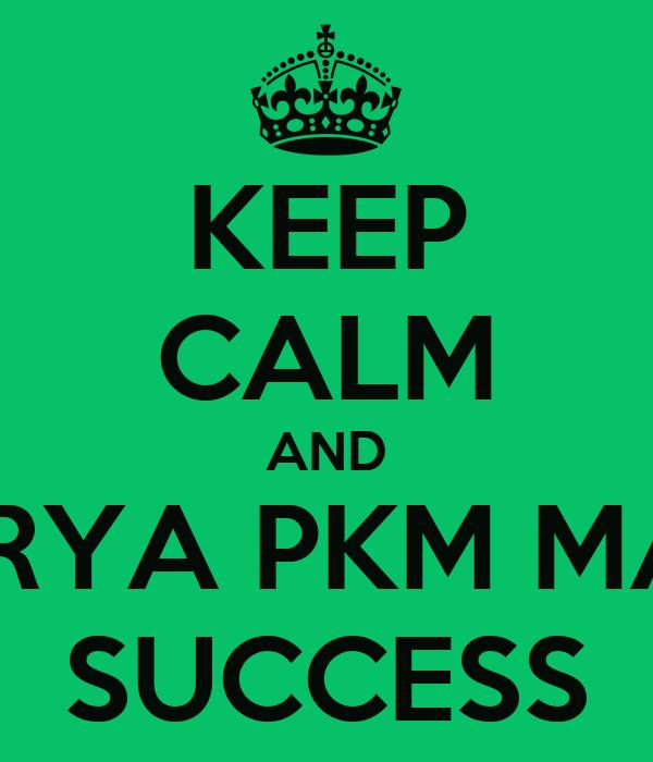 KEEP CALM AND LOKAKARYA PKM MABA 2013 SUCCESS