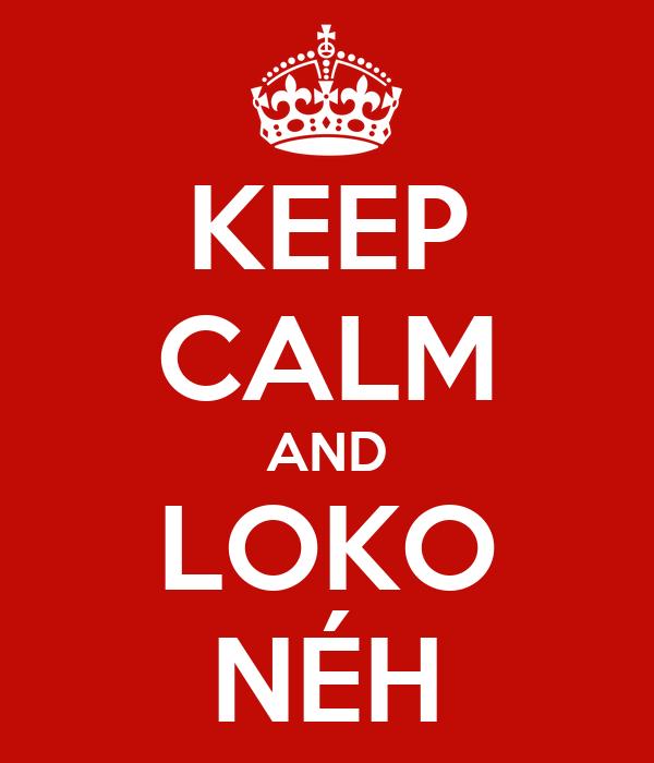 KEEP CALM AND LOKO NÉH