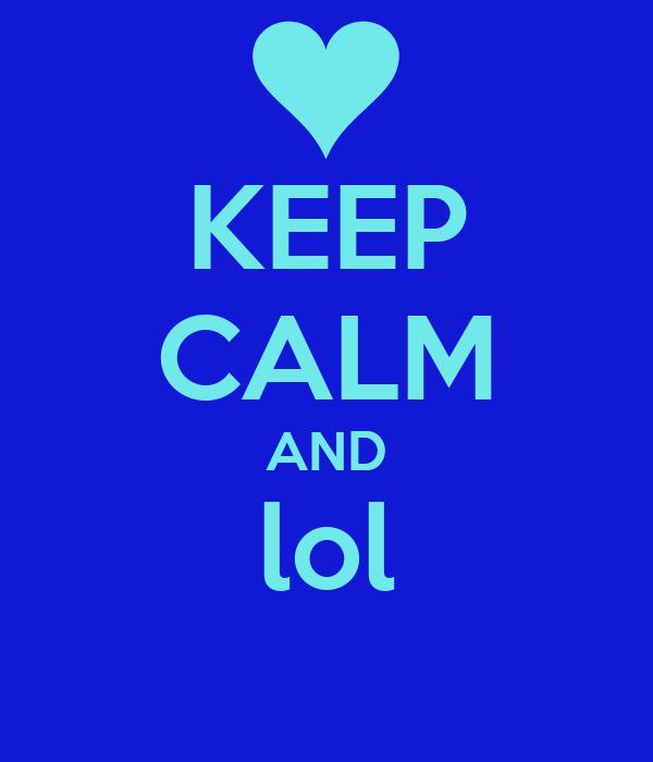 KEEP CALM AND lol