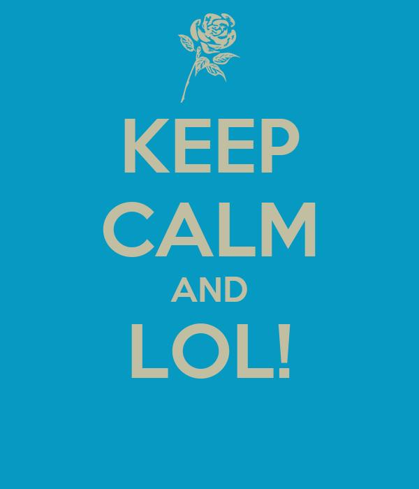 KEEP CALM AND LOL!