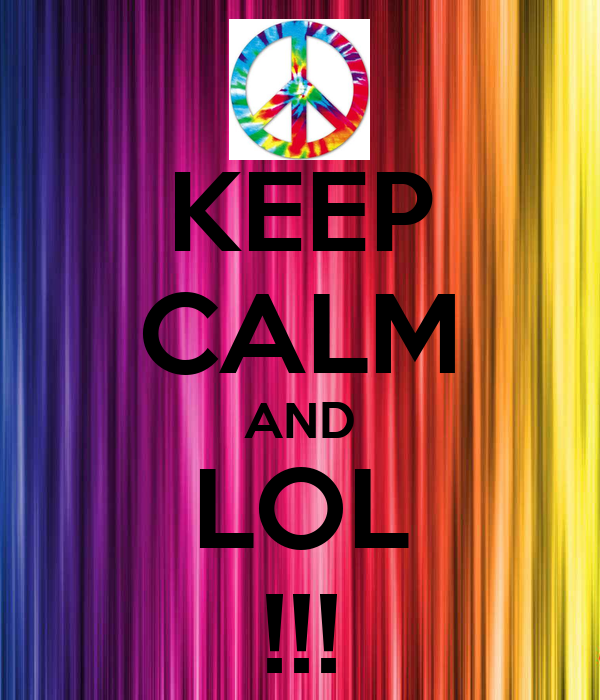 KEEP CALM AND LOL !!!