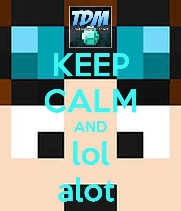 KEEP CALM AND lol alot