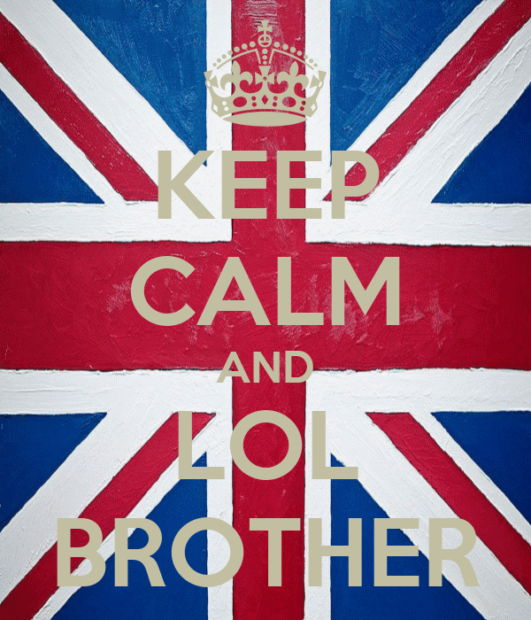 KEEP CALM AND LOL BROTHER