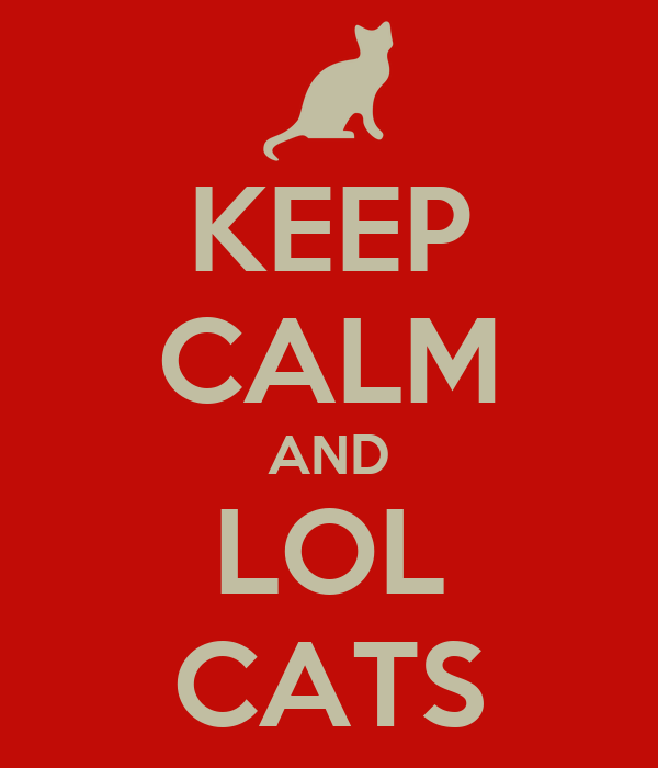 KEEP CALM AND LOL CATS