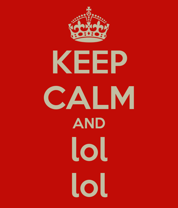 KEEP CALM AND lol lol