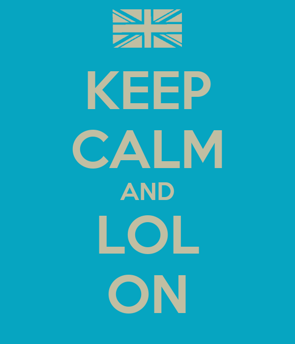 KEEP CALM AND LOL ON