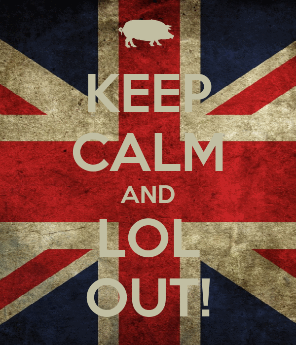 KEEP CALM AND LOL OUT!
