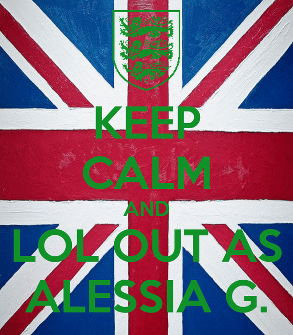 KEEP CALM AND LOL OUT AS ALESSIA G.